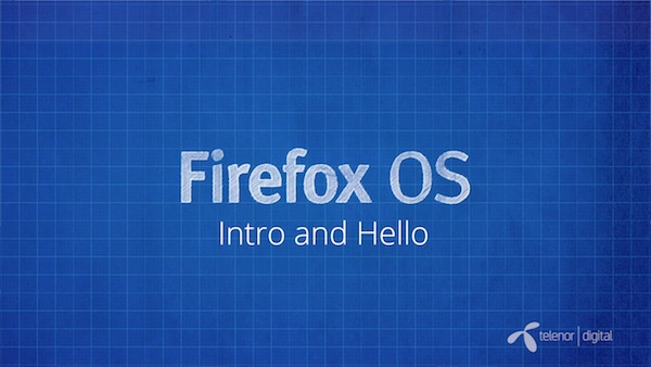 Firefox OS - Intro and hello